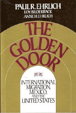 The golden door: International migration, Mexico, and the United States: Ehrlich, Paul R