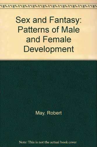 Sex and Fantasy: Patterns of Male and Female Development: May, Robert