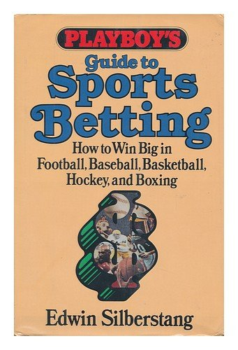 9780872237476: Playboy's Guide to Sports Betting: How to Win Big in Football, Baseball, Basketball, Hockey, and Boxing