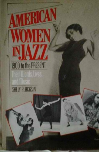 American Women in Jazz: 1900 to the Present: Sally Placksin