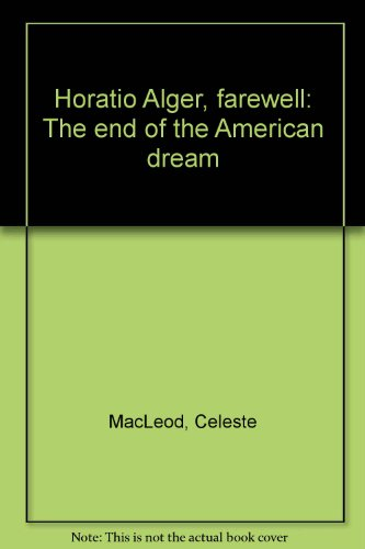 9780872237650: Horatio Alger, farewell: The end of the American dream