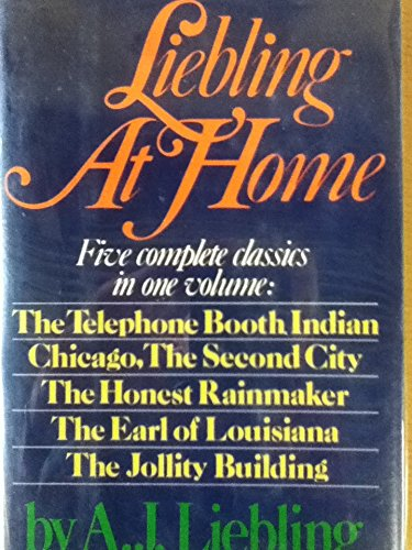 9780872237759: Liebling At Home: Five complete classics in one volume: The Telephone Booth Indian; Chicago, The Second City; The Honest Rainmaker; The Earl of Louisiana; The Jollity Building