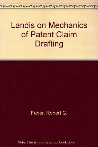 Landis on Mechanics of Patent Claim Drafting: Faber, Robert C.; Landis, John L.; Practising Law ...
