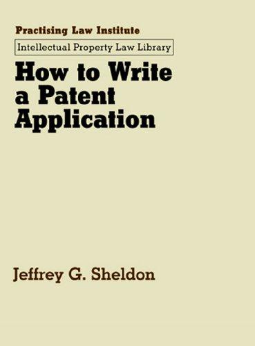 How to Write a Patent Application: Sheldon, Jeffrey G.