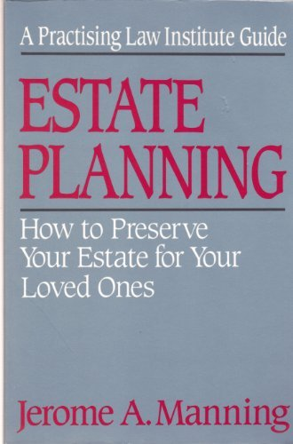 9780872240469: Estate Planning: How to Preserve Your Estate for Your Loved Ones (A Practising Law Institute Guide)