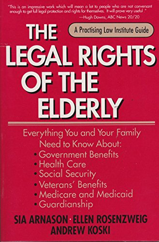 9780872240797: The Legal Rights of the Elderly: Everything You and Your Family Need to Know About Government Benefits, Health Care, Social Security, Veterans Benef (A Practicing Law Institute Guide)