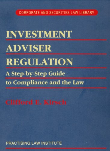 9780872240995: Investment Adviser Regulation: A Step-by-Step Guide to Compliance and The Law (Pli Press's Corporate and Securities Law Library)