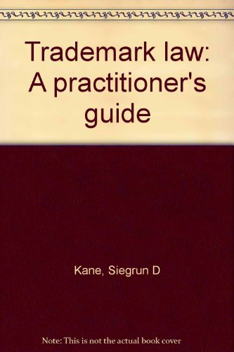 Trademark Law: A Practitioner's Guide: Kane, Siegrun D.