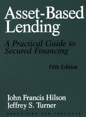 9780872241213: Asset-Based Lending : A Practical Guide to Secured Financing