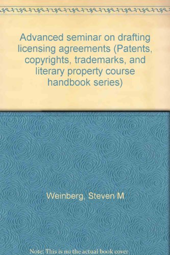 9780872243187: Advanced seminar on drafting licensing agreements (Patents, copyrights, trademarks, and literary property course handbook series)
