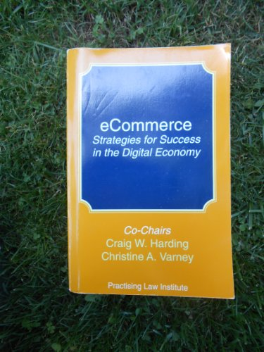 eCommerce: Strategies for Success in the Digital Economy. [Series: Intellectual Property G-570]: ...