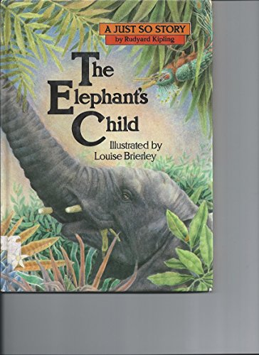 The Elephant's Child (A Just So Story): Kipling, Rudyard