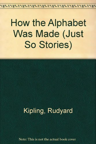 How the Alphabet Was Made (Just So Stories): Kipling, Rudyard