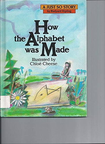 How the Alphabet Was Made (Just So: Kipling, Rudyard