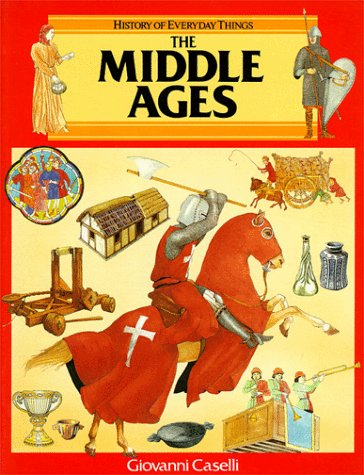 The Middle Ages (History of Everyday Things): Caselli, Giovanni