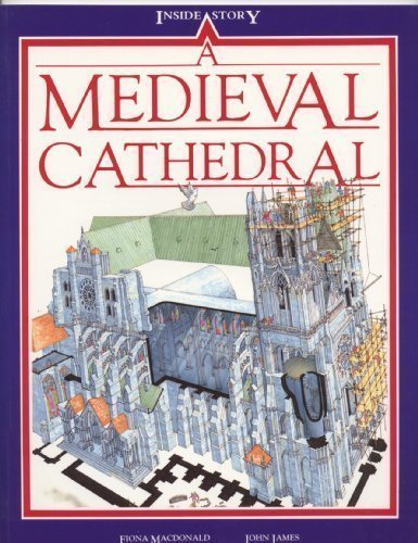 A Medieval Cathedral (Inside Story): Fiona MacDonald, John