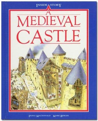 A Medieval Castle: Macdonald, Fiona; Bergin, Mark