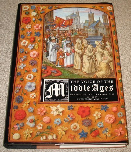 The Voice of the Middle Ages: In Personal Letters 1100-1500