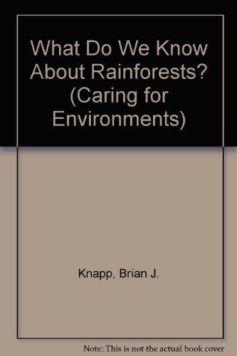 What Do We Know About Rainforests? (Caring: Brian J. Knapp