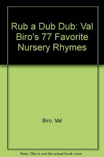 Rub a Dub Dub: Val Biro's 77 Favorite Nursery Rhymes (9780872264496) by Val Biro