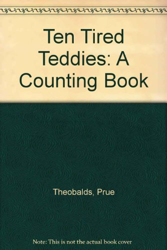 9780872264717: Ten Tired Teddies: A Counting Book