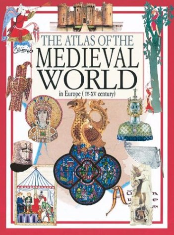 The Atlas of the Medieval World: Morris, Neil; Malam,