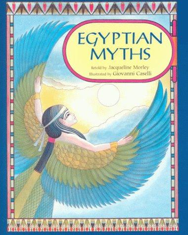 Egyptian Myths: Jacqueline Morley; Illustrator-Giovanni Casselli