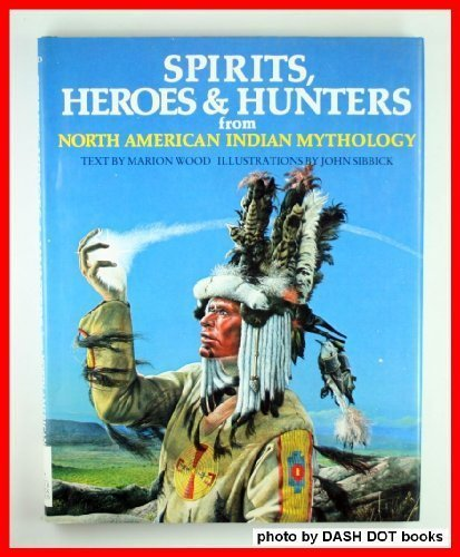 9780872269033: Spirits, Heroes & Hunters from North American Indian Mythology (World Mythology Series)