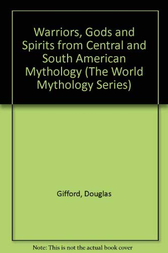Warriors, Gods and Spirits from Central and South American Mythology (The World Mythology Series) (0872269159) by Douglas Gifford; John Sibbick