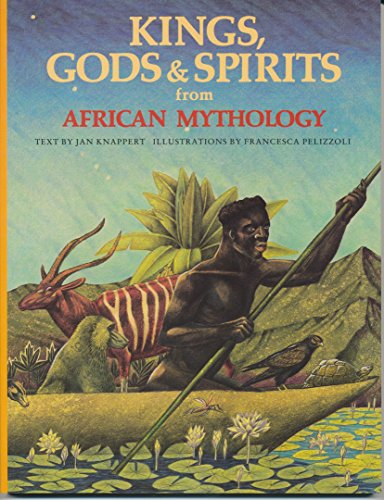 Kings, Gods & Spirits from African Mythology: Jan Knappert