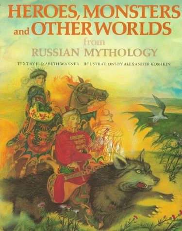 9780872269255: Heroes, Monsters and Other Worlds from Russian Mythology (The World Mythology Series)
