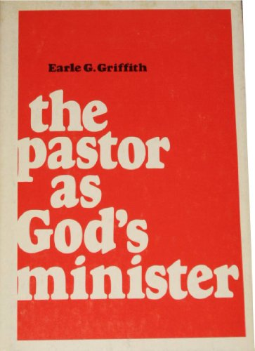 The pastor as God's minister: Griffith, Earle Gordon