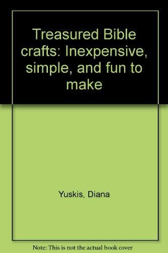 Treasured Bible crafts: Inexpensive, simple, and fun to make: Yuskis, Diana