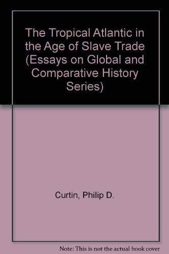 9780872290488: The Tropical Atlantic in the Age of Slave Trade (Essays on Global and Comparative History Series)