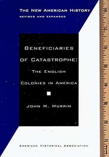 9780872290518: Beneficiaries of Catastrophe: The English Colonies in America (New American History Essays Series)