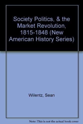 9780872290532: Society Politics, & the Market Revolution, 1815-1848 (New American History Series)