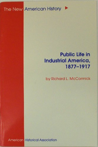 9780872290556: Public Life in Industrial America, 1877-1917 (New American History Series)