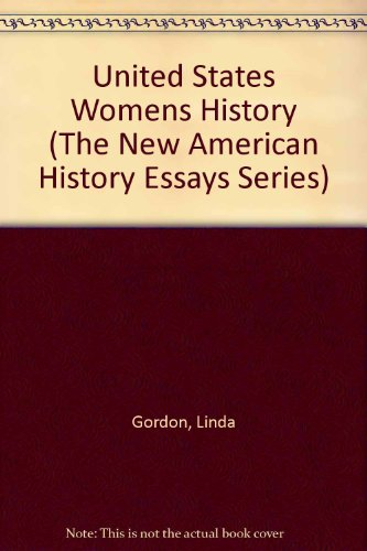 United States Womens History (The New American History Essays Series): LINDA GORDON