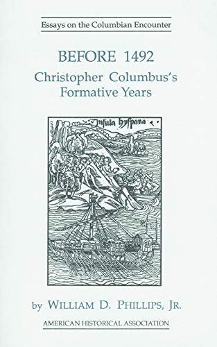 Before 1492 Christopher Columbus's Formative Years Essays: Phillips, William D.