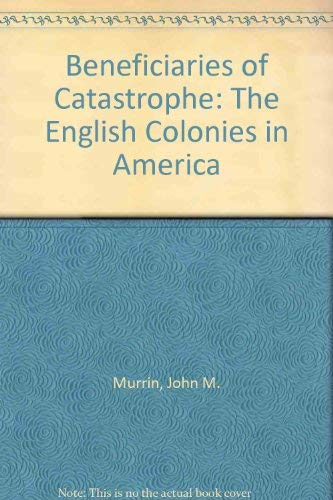 9780872290860: Beneficiaries of Catastrophe: The English Colonies in America