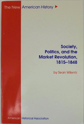 9780872290945: Society Politics, and the Market Revolution, 1815-1848
