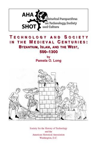 9780872291324: Technology and Society in the Medieval Centuries: Byzantine, Islam, and the West, 500-1300 (SHOT Historical Perspectives on Technology)