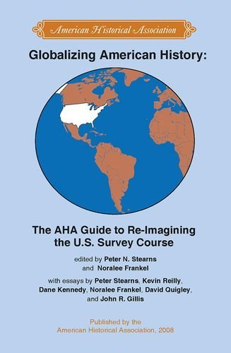 9780872291607: Globalizing American History: The AHA Guide to Re-Imagining the U.S. Survey Course (Students and Professional Concerns)