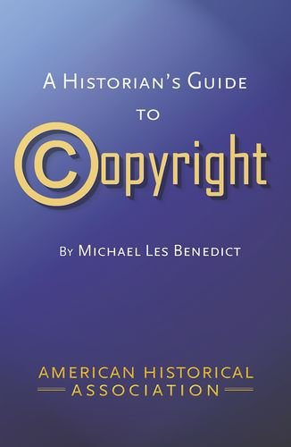 A Historian's Guide to Copyright: Benedict, Michael Les