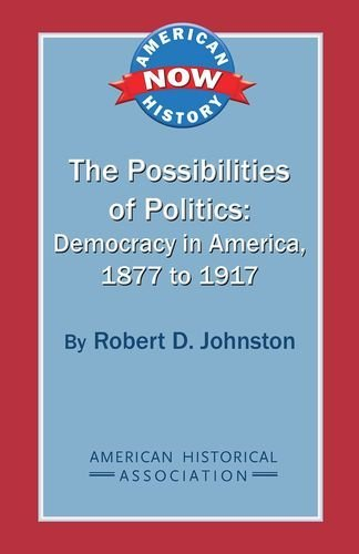 9780872291850: The Possibilities of Politics: Democracy in America, 1877-1917 (American History Now)