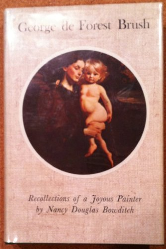 George de Forest Brush: Recollections of a Joyous Painter.: Nancy Douglas Bowditch.