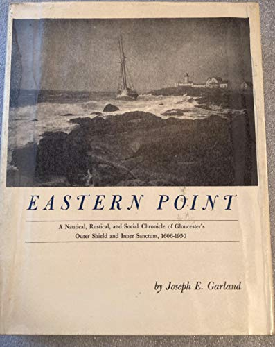 9780872330191: Eastern Point: A Nautical, Rustical, and Social Chronicle of Gloucester's Outer Shield and Inner Sanctum, 1606-1950,