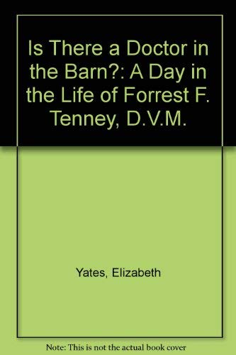 Is There a Doctor in the Barn?: A Day in the Life of Forrest F. Tenney, D.V.M. (0872330435) by Yates, Elizabeth
