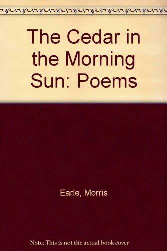 The Cedar In The Morning Sun Poems: Earle, Morris