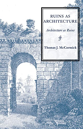 9780872331174: Ruins as Architecture: Architecture as Ruins (Monograph (Frederic Lindley Morgan Chair of Architectural Design), No. 4.)